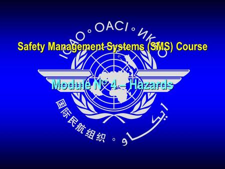 Module N° 4 – Hazards Safety Management Systems (SMS) Course.
