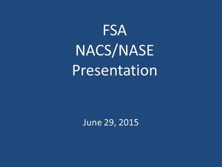 FSA NACS/NASE Presentation June 29, 2015. Recent Enhancements EFT Validations – The automated Pre-Note process was reduced from 14 days to 3 days. Implemented.