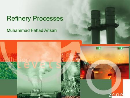 Refinery Processes Muhammad Fahad Ansari. Raw Material Crude Oil is the raw material for any refinery. In Pakistan ratio of imported Crude & local crude.