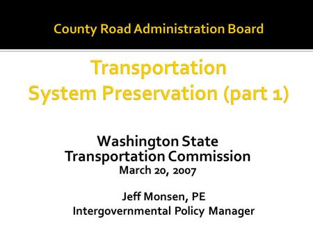 Washington State Transportation Commission March 20, 2007 Jeff Monsen, PE Intergovernmental Policy Manager.