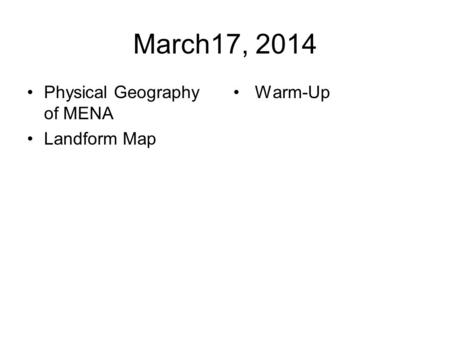 March17, 2014 Physical Geography of MENA Landform Map Warm-Up.