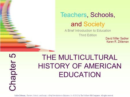 Sadker/Zittleman, Teachers, Schools, and Society: A Brief Introduction to Education, 3/e. © 2012 by The McGraw-Hill Companies. All rights reserved. 5.0.