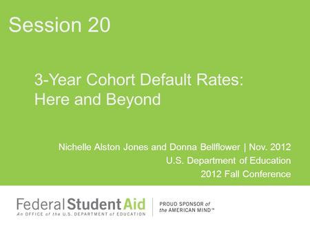 Nichelle Alston Jones and Donna Bellflower | Nov. 2012 U.S. Department of Education 2012 Fall Conference 3-Year Cohort Default Rates: Here and Beyond Session.