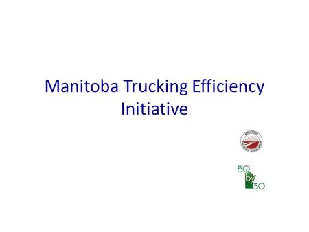Manitoba Trucking Efficiency Initiative. 100 200 300 PJ 19901995200020052010 total energy used fossil fuel energy used energy used for transportation.