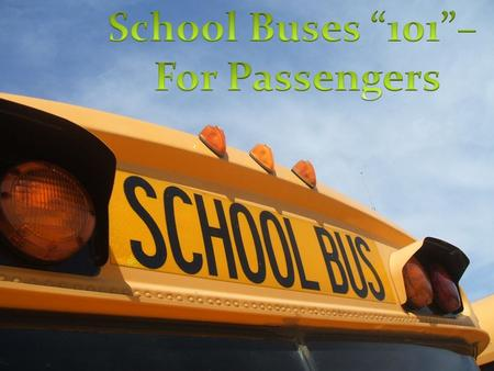 Safe Vehicles School buses are designed specifically to protect students on and off the bus with special safety features not available on any other vehicle.