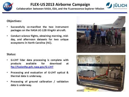 FLEX-US 2013 Airborne Campaign Collaboration between NASA, ESA, and the FLuorescence Explorer Mission Objectives: Successfully co-manifest the two instrument.