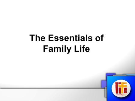 "The Essentials of Family Life. God values families Psalm 68:5 ""A father to the fatherless, a defender of widows, is God in his holy dwelling."" The Essentials."