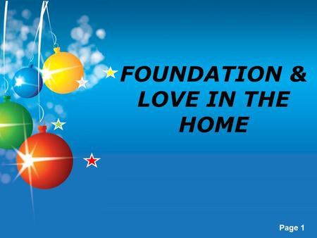 "Page 1 FOUNDATION & LOVE IN THE HOME. Page 2 Gen. 2:18-25 Then the Lord God said ""it is not good for the man to be alone… How important is a foundation?"
