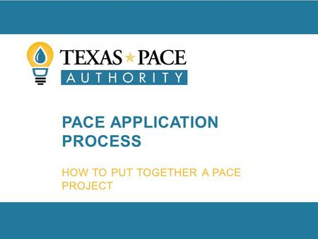 PACE APPLICATION PROCESS HOW TO PUT TOGETHER A PACE PROJECT.