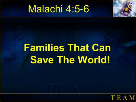 Malachi 4:5-6 Families That Can Save The World!. FAMILIES THAT CAN SAVE THE WORLD Malachi 4:5-6 - See, I will send you the prophet Elijah before that.