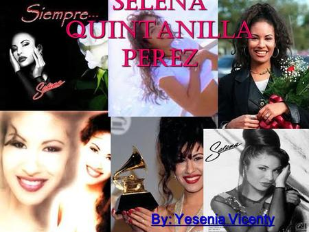 Selena Quintanilla Perez By: Yesenia Vicenty. Early Life Selena was born on April 16,1971. She was born in Lake Jackson Texas United State.