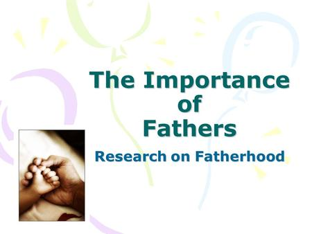 The Importance of Fathers Research on Fatherhood.