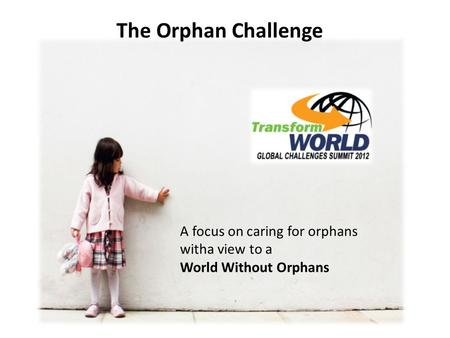 The Orphan Challenge A focus on caring for orphans witha view to a