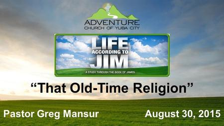 """That Old-Time Religion"" Pastor Greg Mansur August 30, 2015."