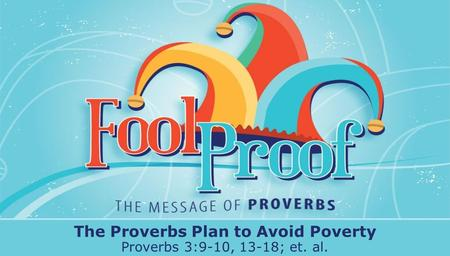 Textbox center The Proverbs Plan to Avoid Poverty Proverbs 3:9-10, 13-18; et. al.