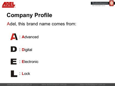 Company Profile Adel, this brand name comes from: : Advanced : Digital