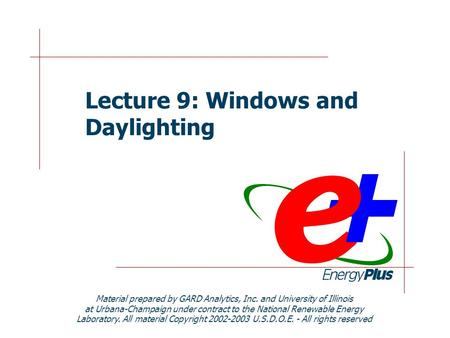 Lecture 9: Windows and Daylighting Material prepared by GARD Analytics, Inc. and University of Illinois at Urbana-Champaign under contract to the National.