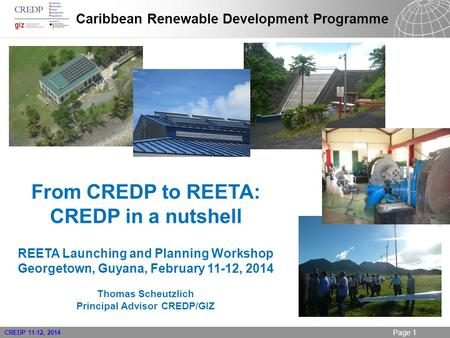 21.09.2015 Seite 1 CREDP 11-12, 2014 Page 1 From CREDP to REETA: CREDP in a nutshell REETA Launching and Planning Workshop Georgetown, Guyana, February.