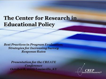 CREP Center for Research in Educational Policy The Center for Research in Educational Policy Best Practices in Program Evaluation: Strategies for Increasing.