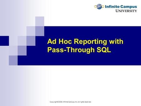 Copyright © 2006, Infinite Campus, Inc. All rights reserved. Ad Hoc Reporting with Pass-Through SQL.