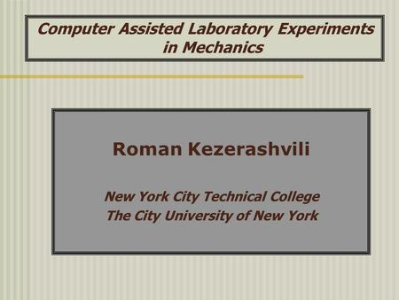 Computer Assisted Laboratory Experiments in Mechanics Roman Kezerashvili New York City Technical College The City University of New York.