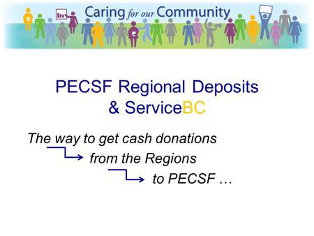 PECSF Regional Deposits & ServiceBC The way to get cash donations from the Regions to PECSF …