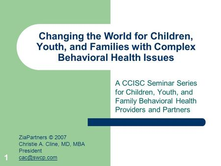 1 Changing the World for Children, Youth, and Families with Complex Behavioral Health Issues A CCISC Seminar Series for Children, Youth, and Family Behavioral.