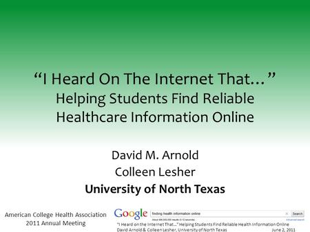 "American College Health Association 2011 Annual Meeting ""I Heard on the Internet That…"" Helping Students Find Reliable Health Information Online David."