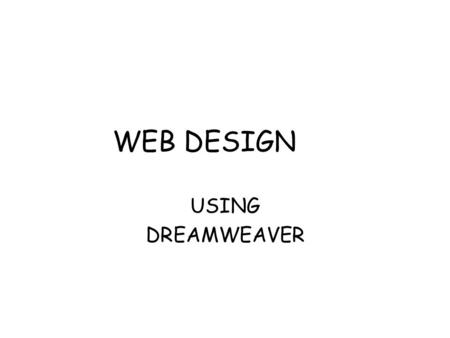 WEB DESIGN USING DREAMWEAVER. The World Wide Web –A Web site is a group of related files organized around a common topic –A Web page is a single file.