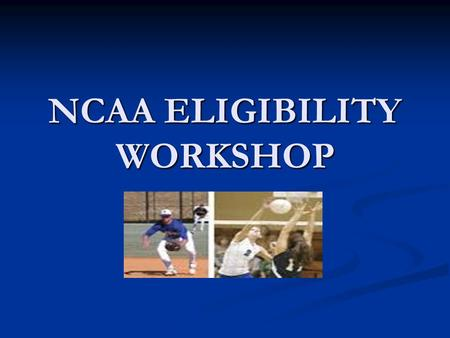 NCAA ELIGIBILITY WORKSHOP. CHALLENGES FACING COLLEGE BOUND STUDENT- ATHLETES Families may lack an understanding of the recruiting process, including eligibility.