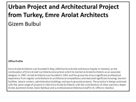 Urban Project and Architectural Project from Turkey, Emre Arolat Architects Gizem Bulbul Office Profile Emre Arolat Architects was founded in May 2004.