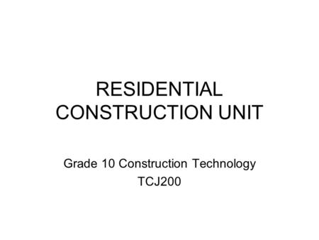 RESIDENTIAL CONSTRUCTION UNIT Grade 10 Construction Technology TCJ200.