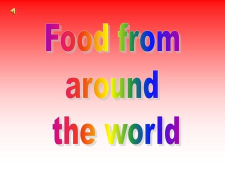 Food from around the world.