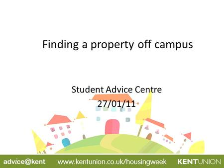 Finding a property off campus Student Advice Centre 27/01/11.