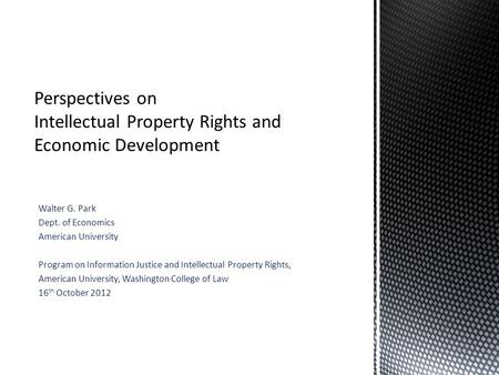 Walter G. Park Dept. of Economics American University Program on Information Justice and Intellectual Property Rights, American University, Washington.