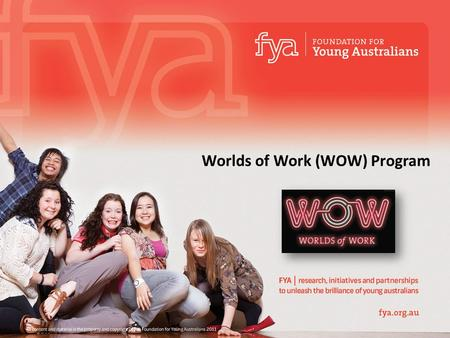 Worlds of Work (WOW) Program. research, initiatives and partnerships to unleash the brilliance of young Australians All content and material is the property.
