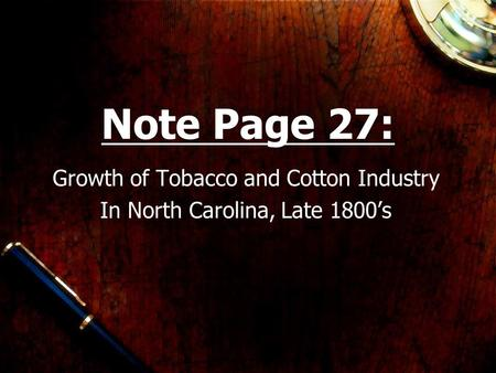 Note Page 27: Growth of Tobacco and Cotton Industry In North Carolina, Late 1800's.