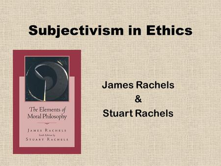 Subjectivism in Ethics