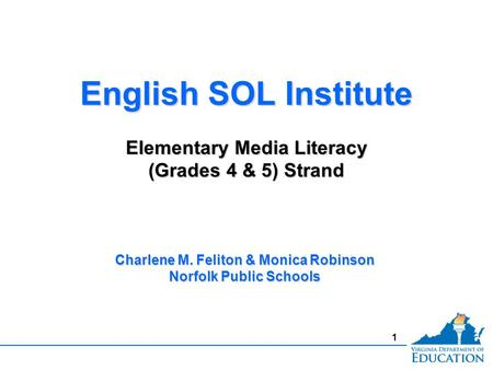 1 English SOL Institute Elementary Media Literacy (Grades 4 & 5) Strand English SOL Institute Elementary Media Literacy (Grades 4 & 5) Strand Charlene.