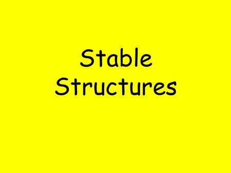 Stable Structures What does the word 'stable' mean? It means 'when something is firmly fixed or not likely to change or move.' This is a different meaning.