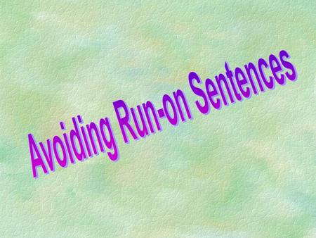 Avoiding Run-on Sentences The length of a sentence has nothing to do with whether or not a sentence is considered a run-on. An over-exuberant, run-off-at-the-mouth,