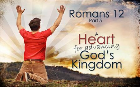 Romans 12 Heart God's Part 5 A for advancing Kingdom.