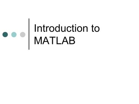 Introduction to MATLAB. Windows in MATLAB Command Window – where you enter data, run MATLAB code, and display results Command History - displays a log.