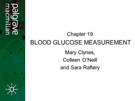 BLOOD GLUCOSE MEASUREMENT Mary Clynes, Colleen O'Neill and Sara Raftery Chapter 19.