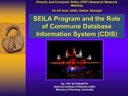 SEILA Program and the Role of Commune Database Information System (CDIS) Poverty and Economic Policy (PEP) Research Network Meeting 16-20 June 2004, Dakar,