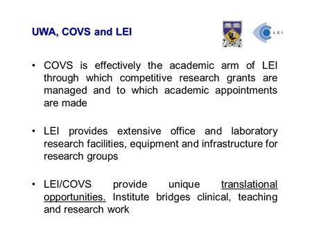 UWA, COVS and LEI COVS is effectively the academic arm of LEI through which competitive research grants are managed and to which academic appointments.