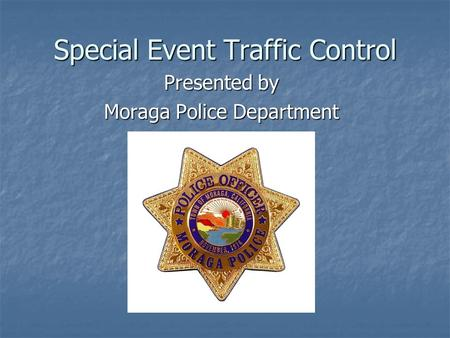 Special Event Traffic Control Presented by Moraga Police Department.