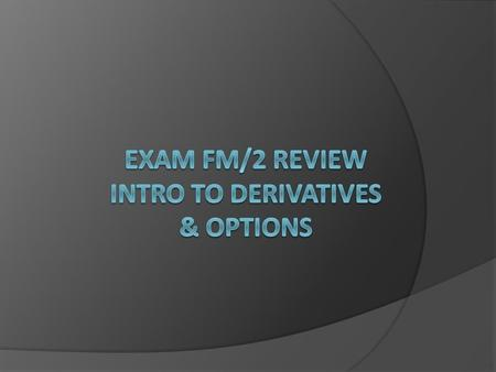 Basic derivatives  Derivatives are products with value derived from underlying assets  Ask price- Market maker asks for this price, so you can buy here.