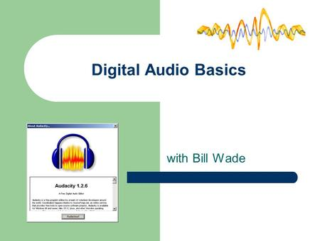 Digital Audio Basics with Bill Wade.