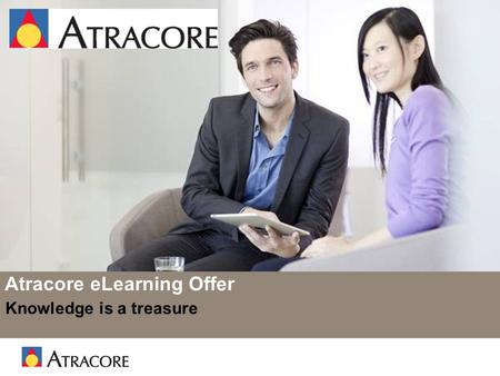 Slide 1 Atracore eLearning Offer Knowledge is a treasure.